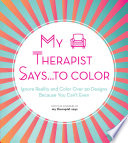 My Therapist Says To Color