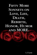 Fifty More Sonnets on Love  Life  Death  Rebirth  Honor  Humor and More