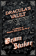 Dracula s Vault   A Collection of Vampiric Tales from the Pen of Bram Stoker