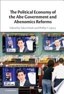 The Political Economy of the Abe Government and Abenomics Reforms