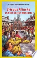 Crispus Attucks And The Boston Massacre