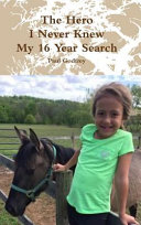 The Hero I Never Knew   My 16 Year Search Book PDF