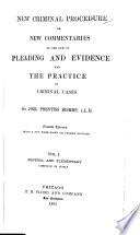 New Criminal Procedure  Or  New Commentaries on the Law of Pleading and Evidence and the Practice in Criminal Cases  General and elementary  complete in itself  v  2  Specific offences and their incidents