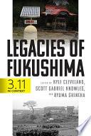 Legacies of Fukushima