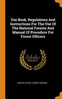 Use Book  Regulations and Instructions for the Use of the National Forests and Manual of Procedure for Forest Officers