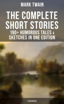 The Complete Short Stories of Mark Twain   190  Humorous Tales   Sketches in One Edition  Illustrated