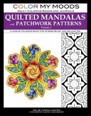 Color My Moods Adult Coloring Books and Journals Quilted Mandalas and Patchwork Patterns  Volume 1   50 Original Mandalas and Patterns for Adult Color