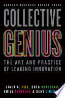 Collective Genius  : The Art and Practice of Leading Innovation
