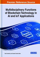 Multidisciplinary Functions Of Blockchain Technology In Ai And Iot Applications Book PDF