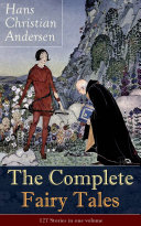 The Complete Fairy Tales of Hans Christian Andersen: 127 Stories in one volume