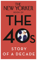 The New Yorker Book of the 40s  Story of a Decade