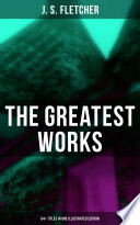 The Greatest Works of J  S  Fletcher  64  Titles in One Illustrated Edition  Book PDF