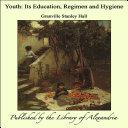 Youth: Its Education, Regimen and Hygiene Pdf/ePub eBook