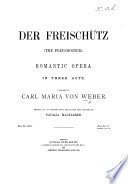 Der Freisch  tz   The Freeshooter   Romantic Opera in Three Acts     Edited     by N  Macfarren   Vocal Score