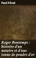 Pdf Roger Bontemps : histoire d'un notaire et d'une tonne de poudre d'or Telecharger