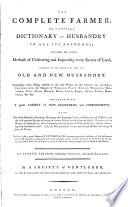 The Complete Farmer Or A General Dictionary Of Husbandry In All Its Branches Containing The Various Methods Of Cultivating And Improving Every Species Of Land The 4 Ed Improved And Enlarged