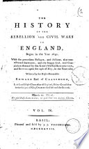 The History of the Rebellion and Civil Wars in England  Begun in the Year 1641  With the Precedent Passages  and Actions     and Conclusion Thereof by the King Blessed Restoration  and Return Upon the 29th of May  in the Year 1660  Written by the Right Honorable Edward Earl of Clarendon