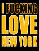 I Fucking Love New York