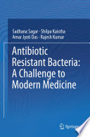 Antibiotic Resistant Bacteria  A Challenge to Modern Medicine