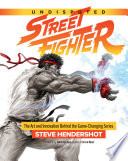 Undisputed Street Fighter  The Art And Innovation Behind The Game Changing Series