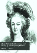 Marie Antoinette  the woman and queen  by Sarah Tytler   The new Plutarch