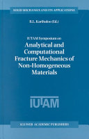 IUTAM Symposium on Analytical and Computational Fracture Mechanics of Non Homogeneous Materials