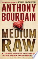 """""""Medium Raw: A Bloody Valentine to the World of Food and the People Who Cook"""" by Anthony Bourdain"""