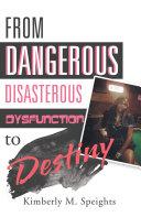 From Dangerous, Disastrous Dysfunction to Destiny [Pdf/ePub] eBook