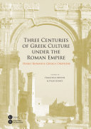Three Centuries of Greek Culture under the Roman Empire  Homo Romanus Graeca Oratione  eBook