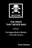 Nicotine  The Drug That Never Was Volume 1  The Biggest Medical Mistake of the 20th Century