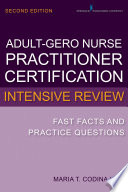 """Adult-Gerontology Nurse Practitioner Certification Intensive Review: Fast Facts and Practice Questions, Second Edition"" by Maria T. Codina Leik, MSN, APN, BC, FNP-C"