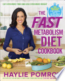 """The Fast Metabolism Diet Cookbook: Eat Even More Food and Lose Even More Weight"" by Haylie Pomroy"