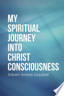 My Spiritual Journey into Christ Consciousness