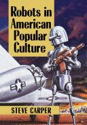 Robots in American Popular Culture
