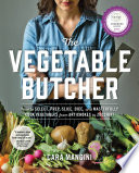 """The Vegetable Butcher: How to Select, Prep, Slice, Dice, and Masterfully Cook Vegetables from Artichokes to Zucchini"" by Cara Mangini"