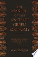 """""""The Making of the Ancient Greek Economy: Institutions, Markets, and Growth in the City-States"""" by Alain Bresson, Steven Rendall"""
