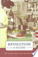 """Revolution at the Table: The Transformation of the American Diet"" by Harvey Levenstein"