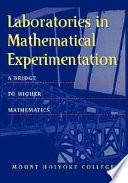 Laboratories in Mathematical Experimentation