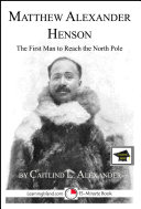 Matthew Alexander Henson: The First Man to Reach the North Pole