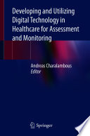 Developing and Utilizing Digital Technology in Healthcare for Assessment and Monitoring Book