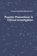 Psychic Phenomena  A Clinical Investigation