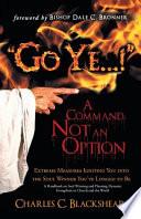 Go Ye     a Command  Not an Option Book