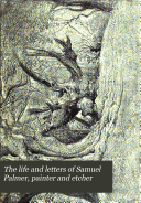 The Life and Letters of Samuel Palmer  Painter and Etcher