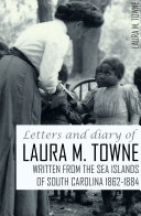 Letters and Diary of Laura M. Towne: 1862-1884 (Annotated)