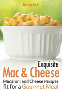 Exquisite Mac   Cheese  Macaroni and Cheese Recipes Fit for a Gourmet Meal Book PDF