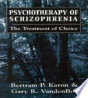 Psychotherapy of Schizophrenia  : The Treatment of Choice
