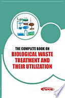 The Complete Book on Biological Waste Treatment and their Utilization