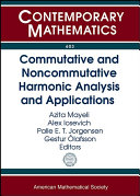 Commutative and Noncommutative Harmonic Analysis and Applications