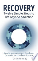 Recovery - Twelve Simple Steps to a Life Beyond Addiction
