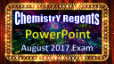 Chemistry Regents PowerPoint Spectacular   August 2017 Exam in Physical Setting